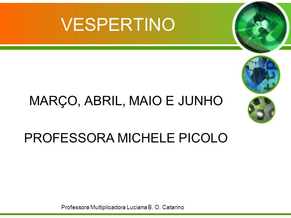 VESPERTINO MARÇO, ABRIL, MAIO E JUNHO PROFESSORA MICHELE PICOLO