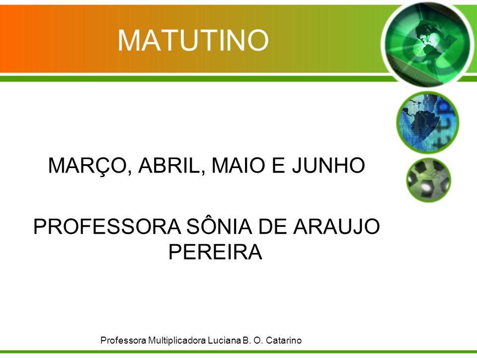 MATUTINO MARÇO, ABRIL, MAIO E JUNHO PROFESSORA SÔNIA DE ARAUJO PEREIRA