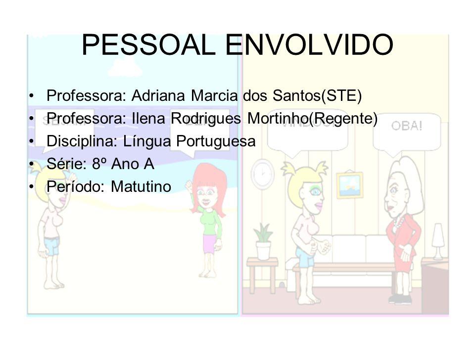 PESSOAL ENVOLVIDO Professora: Adriana Marcia dos Santos(STE)