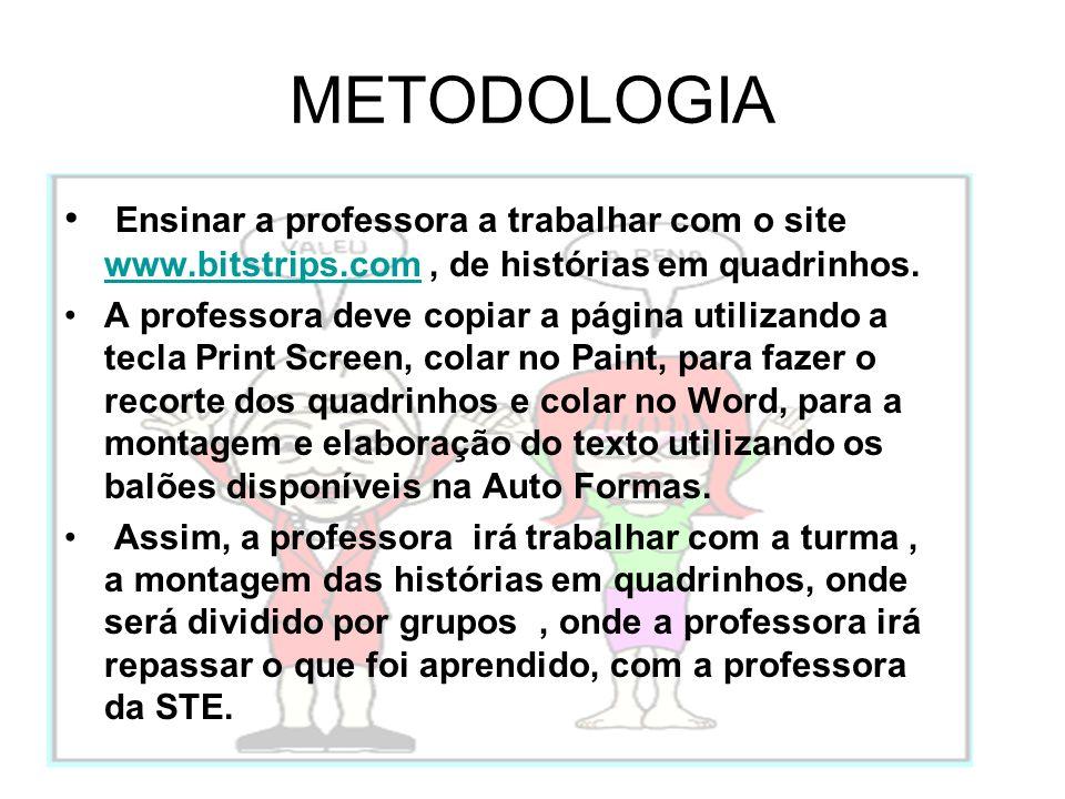 METODOLOGIA Ensinar a professora a trabalhar com o site www.bitstrips.com , de histórias em quadrinhos.