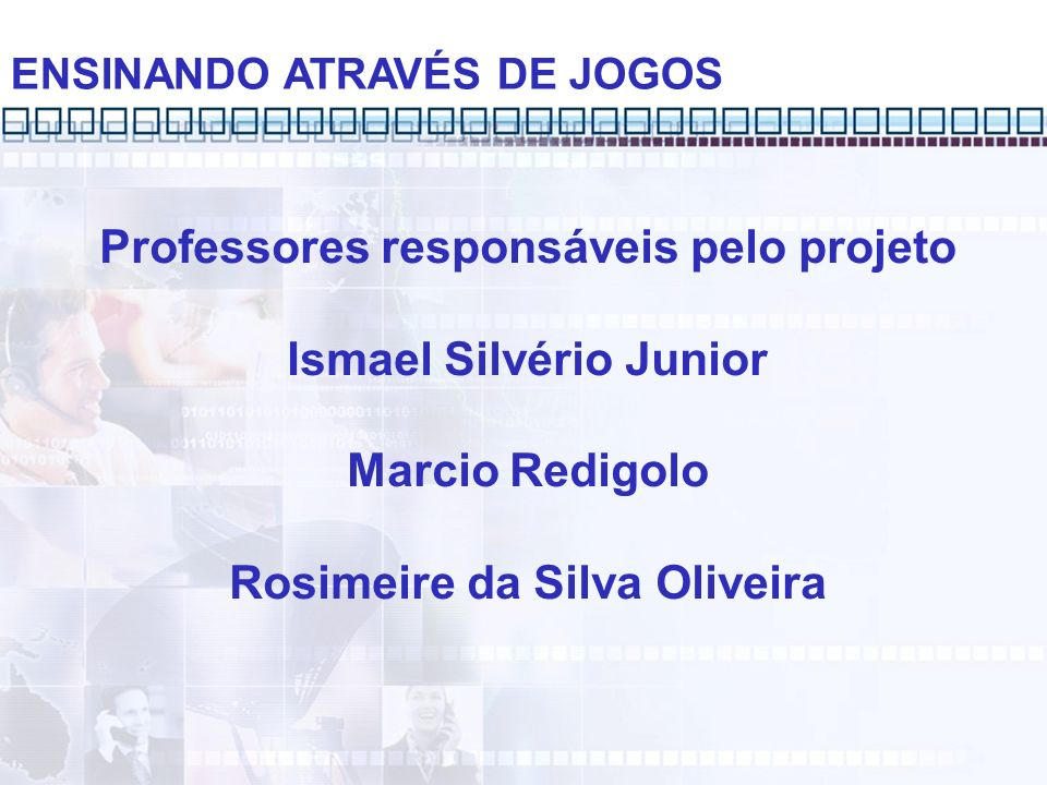 Professores responsáveis pelo projeto Ismael Silvério Junior