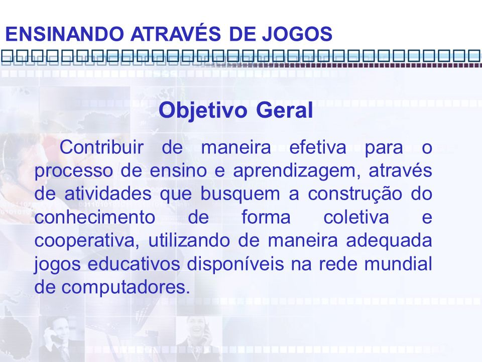 Objetivo Geral ENSINANDO ATRAVÉS DE JOGOS