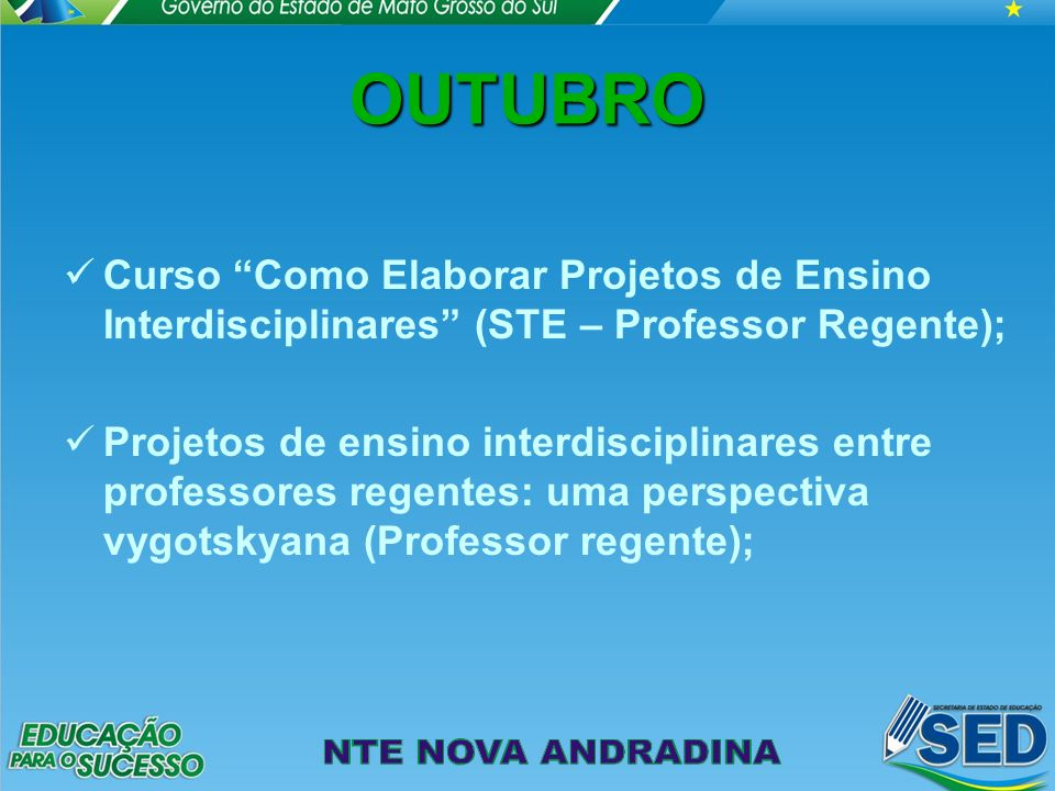 OUTUBRO Curso Como Elaborar Projetos de Ensino Interdisciplinares (STE – Professor Regente);