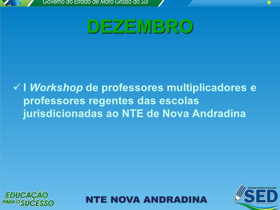DEZEMBRO I Workshop de professores multiplicadores e professores regentes das escolas jurisdicionadas ao NTE de Nova Andradina.