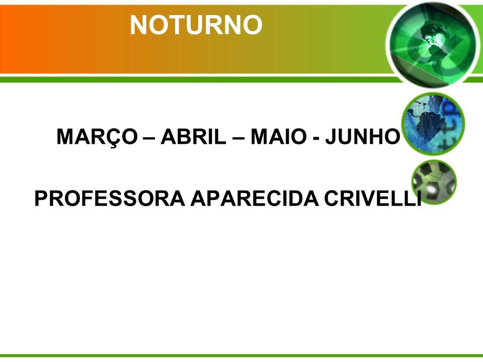 MARÇO – ABRIL – MAIO - JUNHO PROFESSORA APARECIDA CRIVELLI