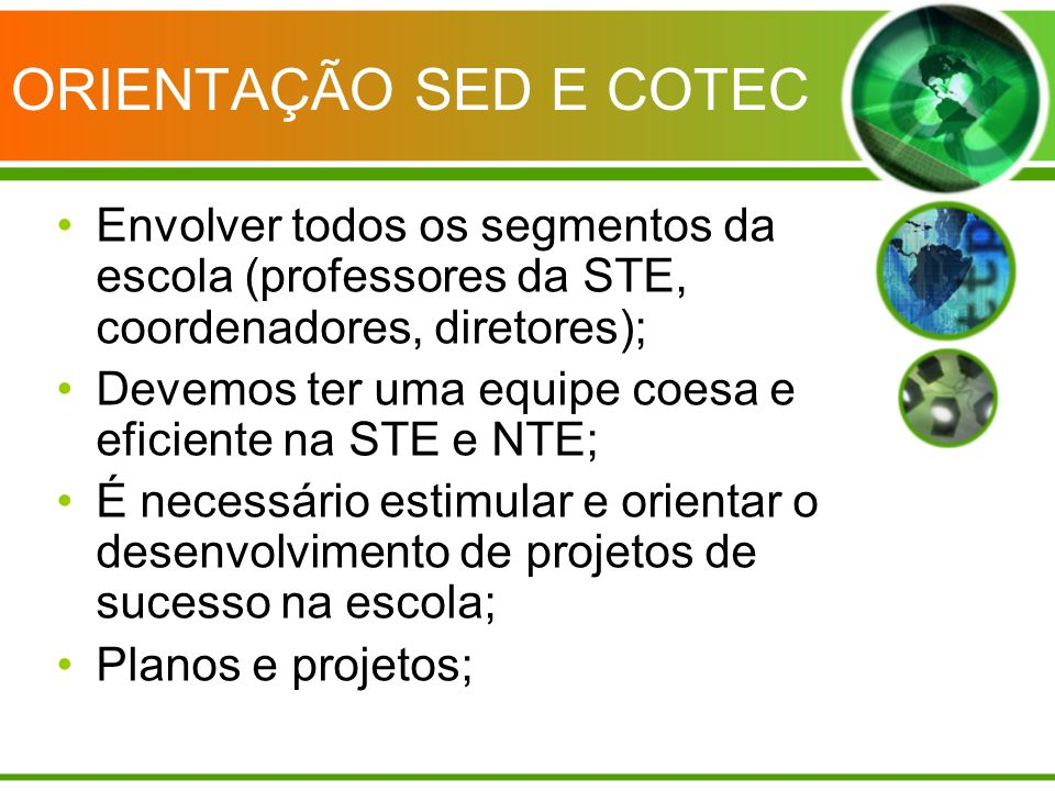 ORIENTAÇÃO SED E COTEC Envolver todos os segmentos da escola (professores da STE, coordenadores, diretores);