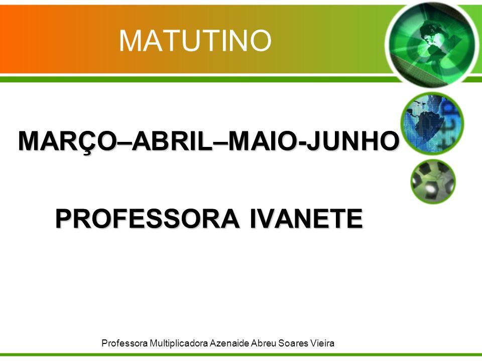 MARÇO–ABRIL–MAIO-JUNHO PROFESSORA IVANETE