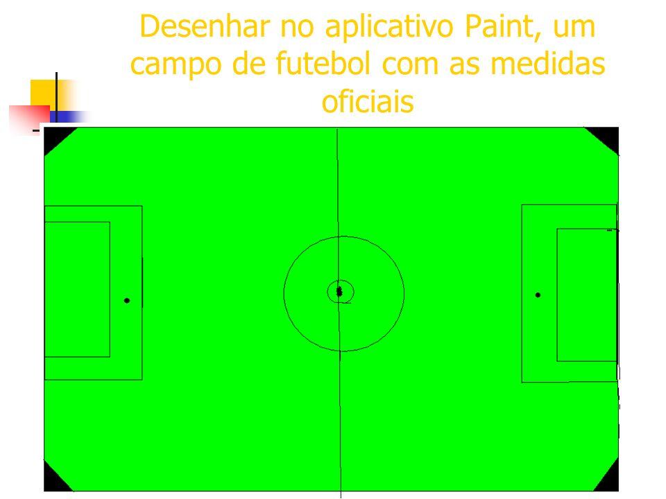 Desenhar no aplicativo Paint, um campo de futebol com as medidas oficiais