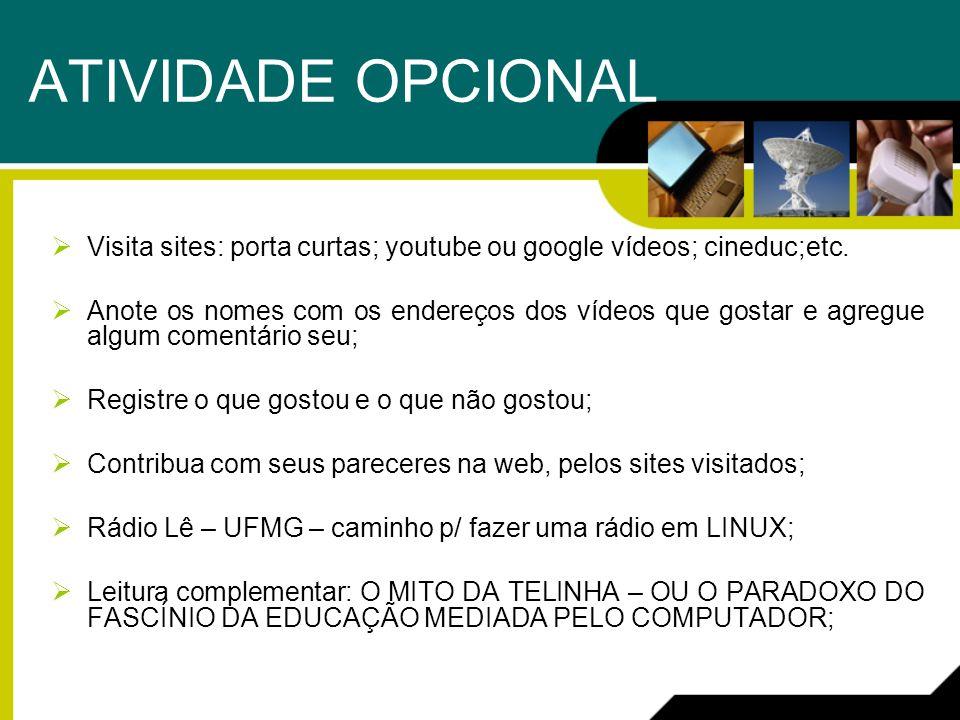 ATIVIDADE OPCIONAL Visita sites: porta curtas; youtube ou google vídeos; cineduc;etc.