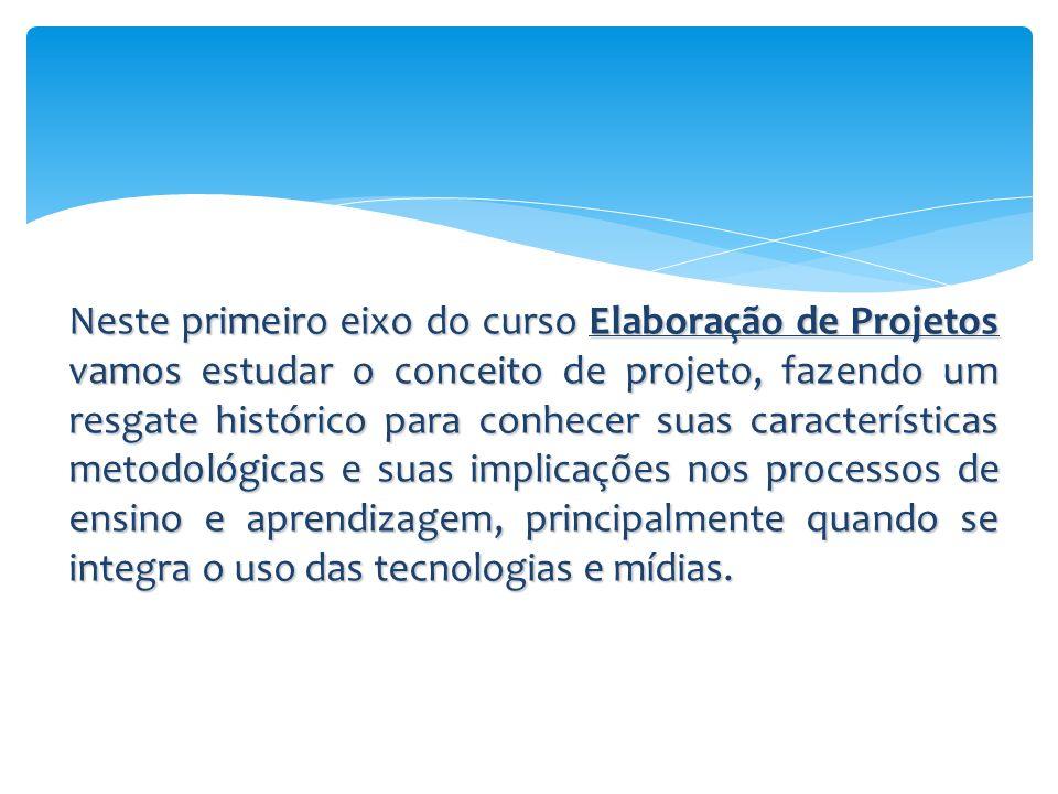 Neste primeiro eixo do curso Elaboração de Projetos vamos estudar o conceito de projeto, fazendo um resgate histórico para conhecer suas características metodológicas e suas implicações nos processos de ensino e aprendizagem, principalmente quando se integra o uso das tecnologias e mídias.