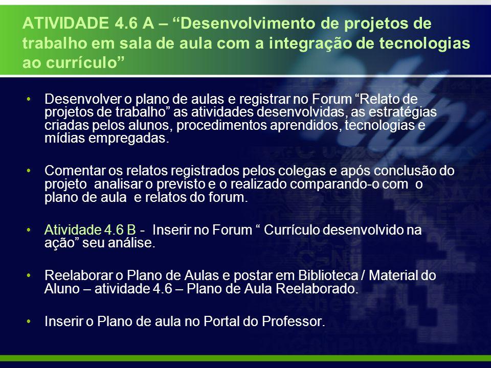 ATIVIDADE 4.6 A – Desenvolvimento de projetos de trabalho em sala de aula com a integração de tecnologias ao currículo