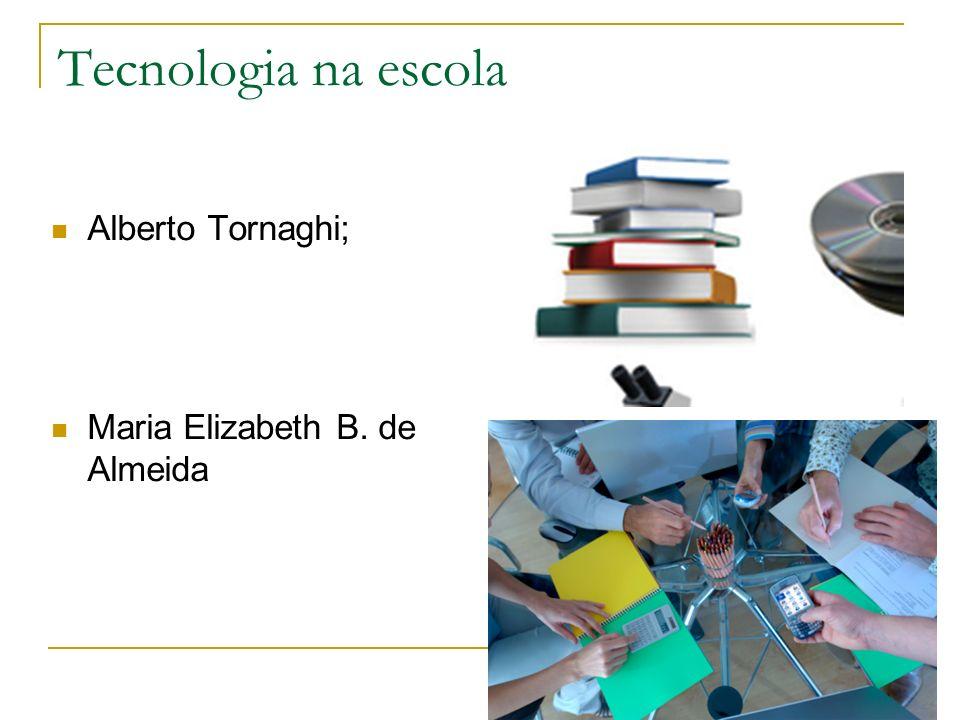 Tecnologia na escola Alberto Tornaghi; Maria Elizabeth B. de Almeida