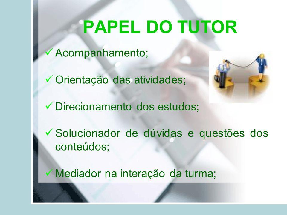 PAPEL DO TUTOR Acompanhamento; Orientação das atividades;