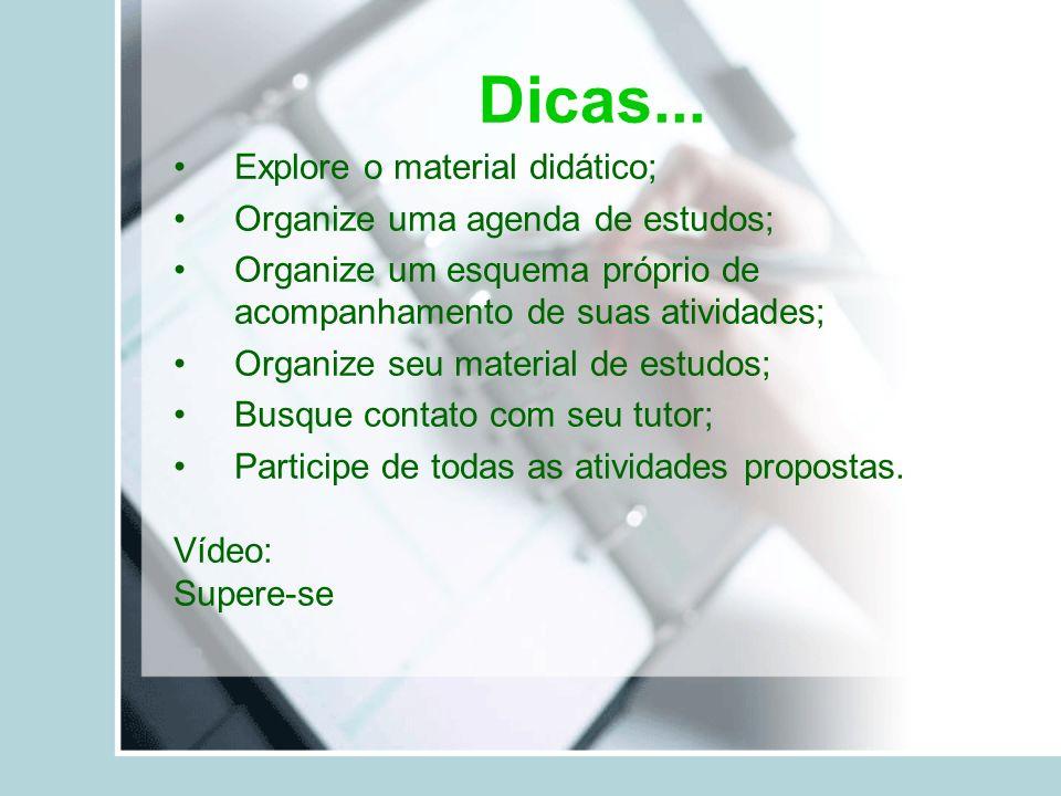 Dicas... Explore o material didático; Organize uma agenda de estudos;