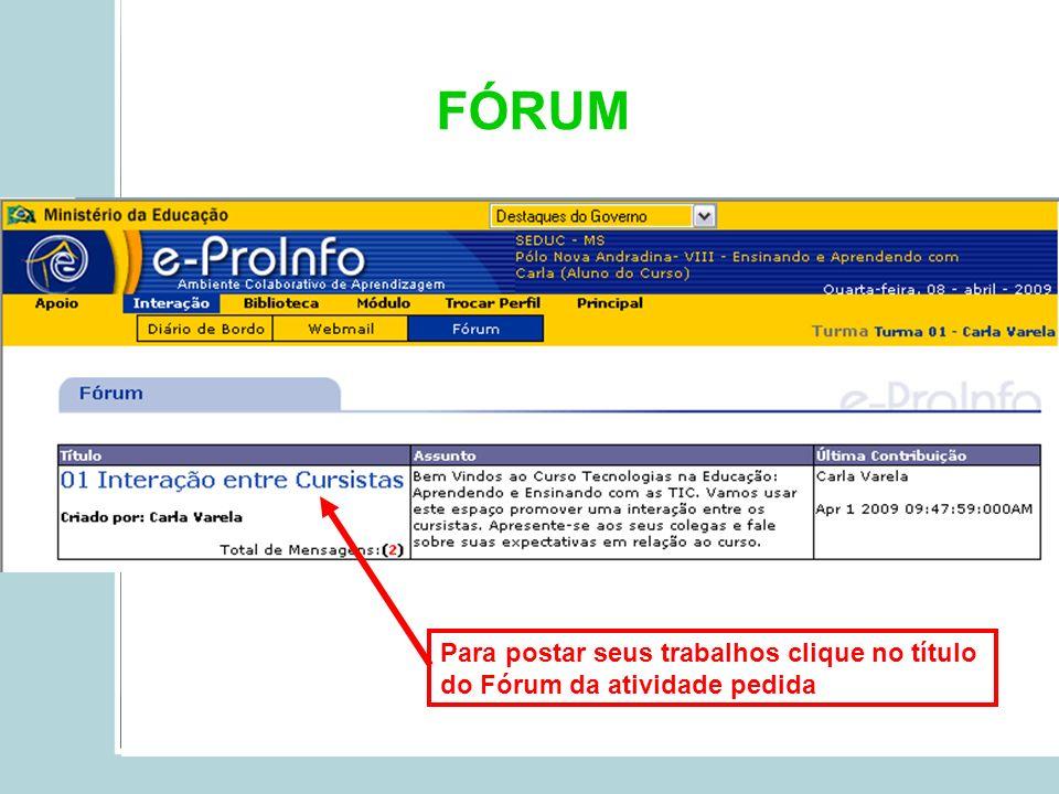 FÓRUM Para postar seus trabalhos clique no título do Fórum da atividade pedida