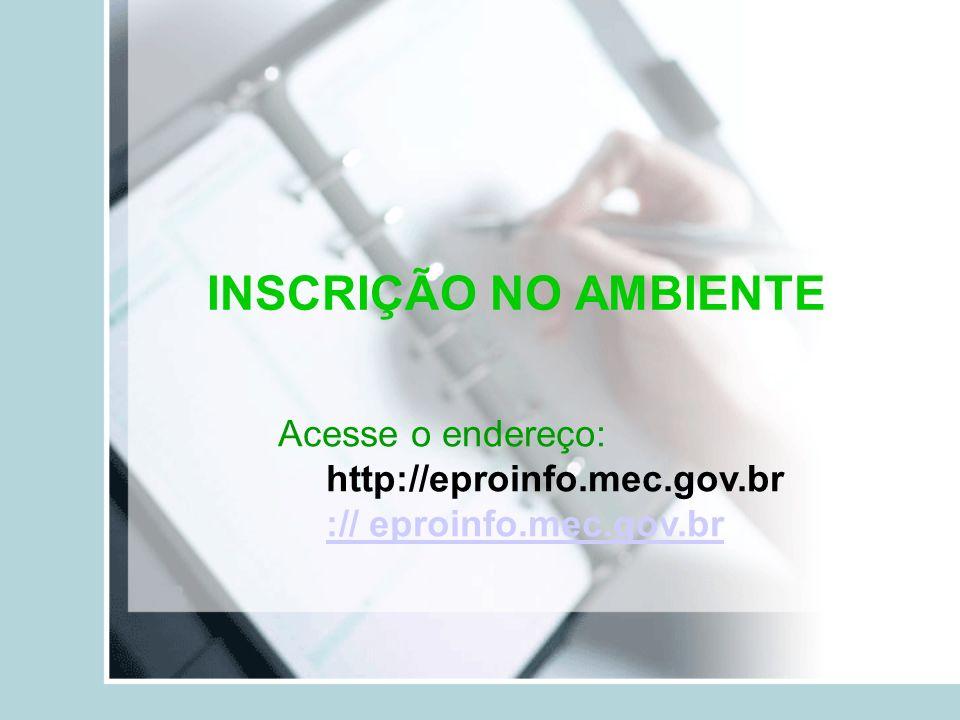INSCRIÇÃO NO AMBIENTE Acesse o endereço: http://eproinfo.mec.gov.br
