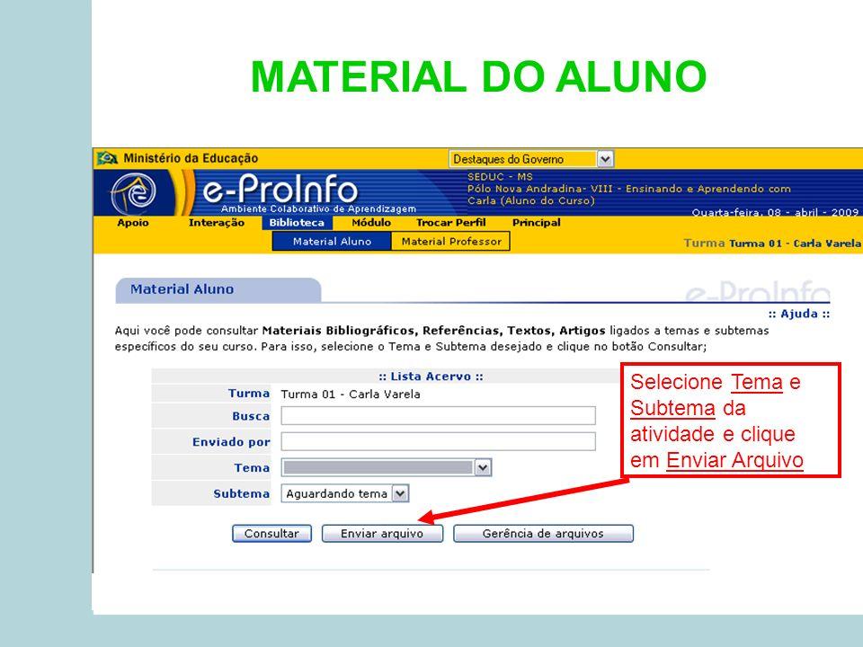 MATERIAL DO ALUNO Selecione Tema e Subtema da atividade e clique em Enviar Arquivo