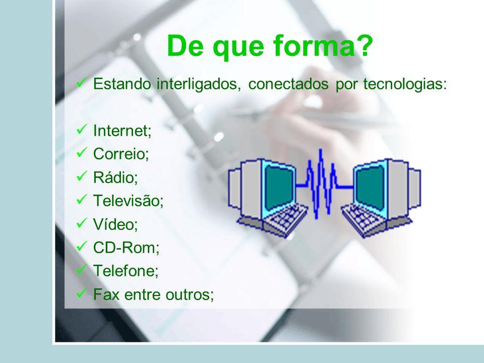 De que forma Estando interligados, conectados por tecnologias: