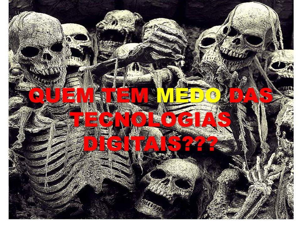 QUEM TEM MEDO DAS TECNOLOGIAS DIGITAIS