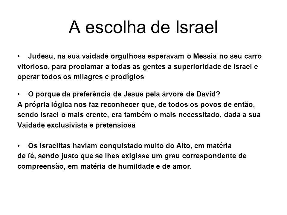 A escolha de Israel Judesu, na sua vaidade orgulhosa esperavam o Messia no seu carro.