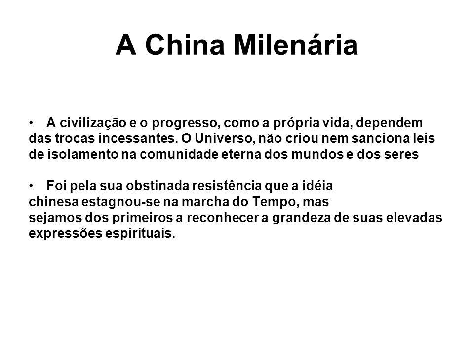 A China Milenária A civilização e o progresso, como a própria vida, dependem. das trocas incessantes. O Universo, não criou nem sanciona leis.