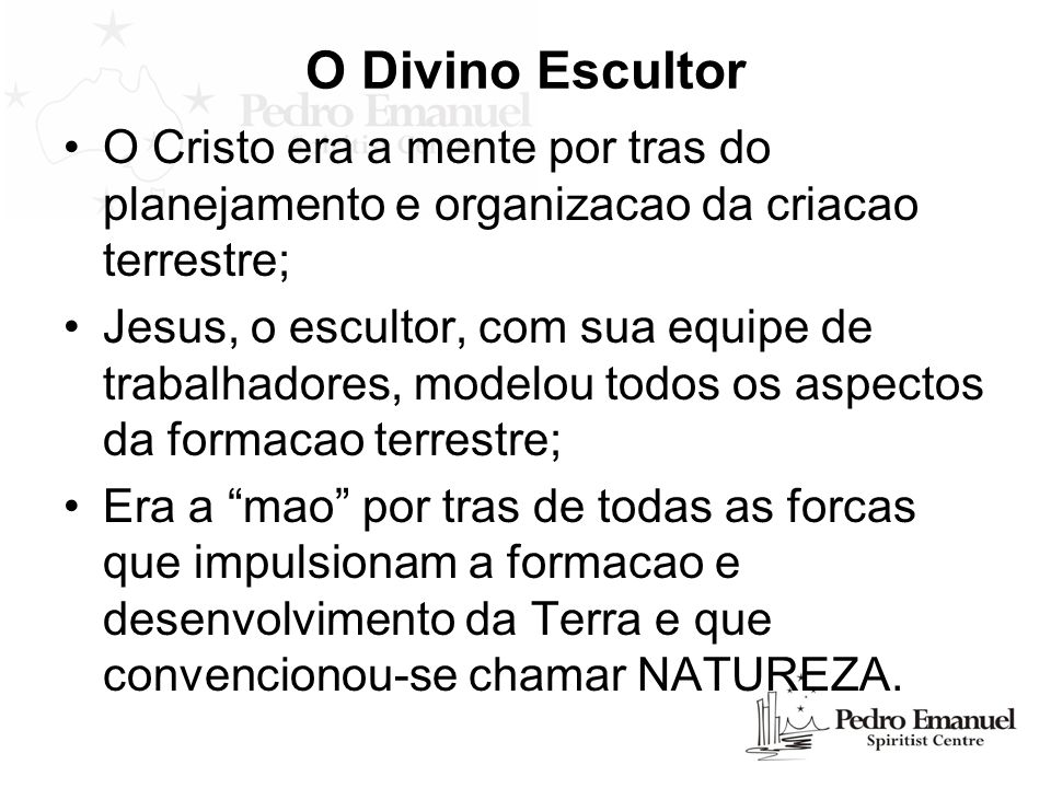 O Divino Escultor O Cristo era a mente por tras do planejamento e organizacao da criacao terrestre;