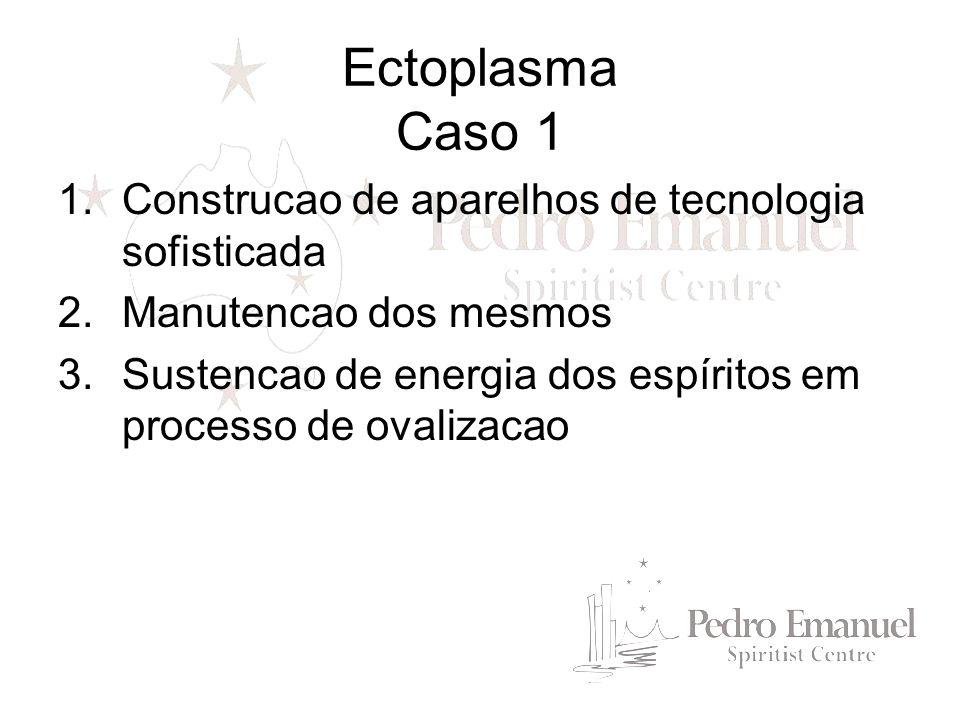 Ectoplasma Caso 1 Construcao de aparelhos de tecnologia sofisticada