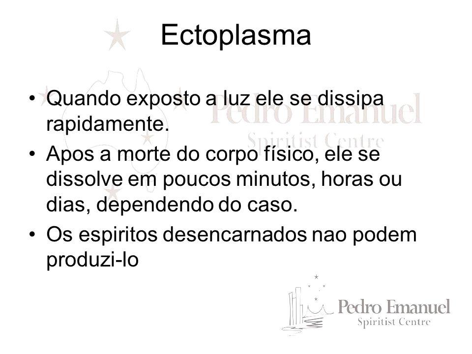 Ectoplasma Quando exposto a luz ele se dissipa rapidamente.