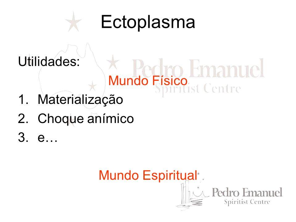 Ectoplasma Utilidades: Mundo Físico Materialização Choque anímico e…