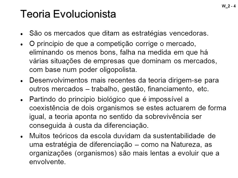 Teoria Evolucionista São os mercados que ditam as estratégias vencedoras.