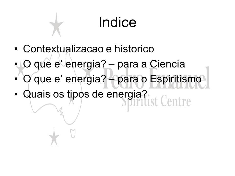 Indice Contextualizacao e historico O que e' energia – para a Ciencia