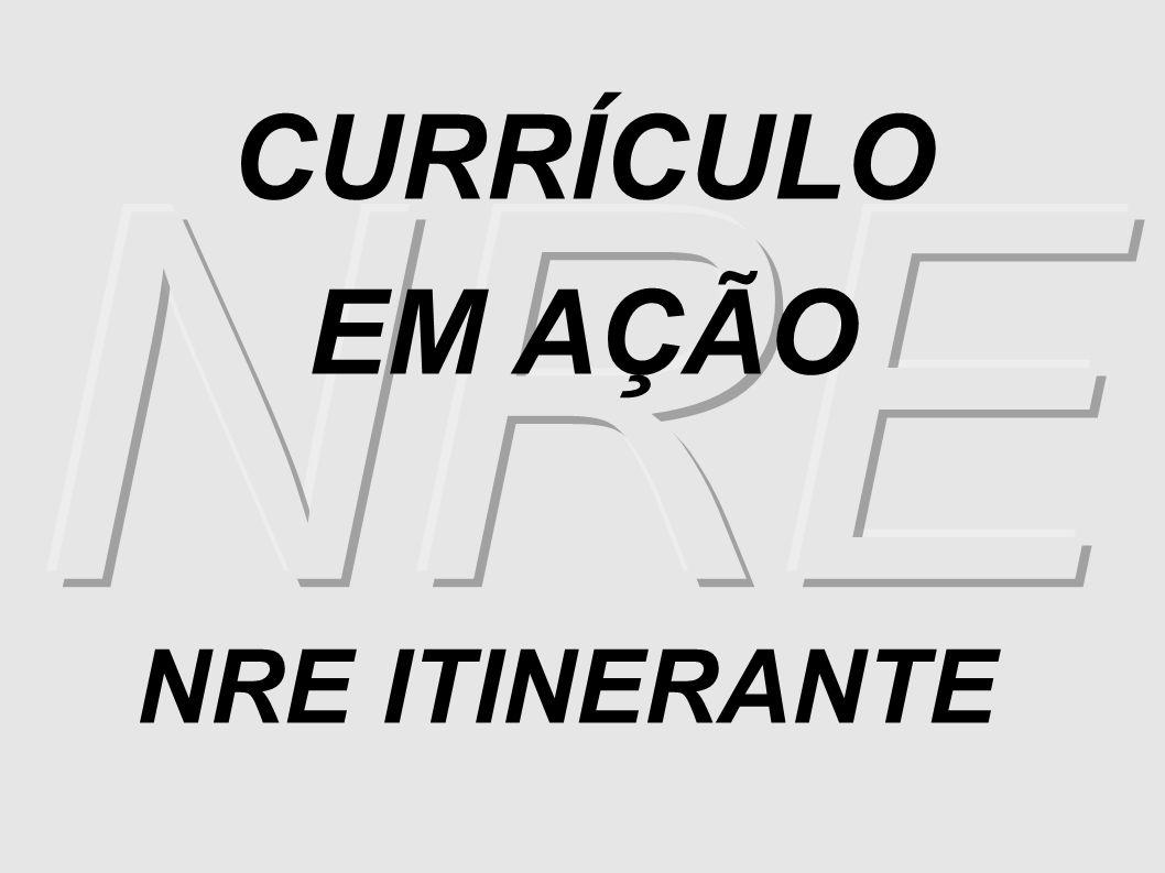NRE CURRÍCULO EM AÇÃO NRE ITINERANTE