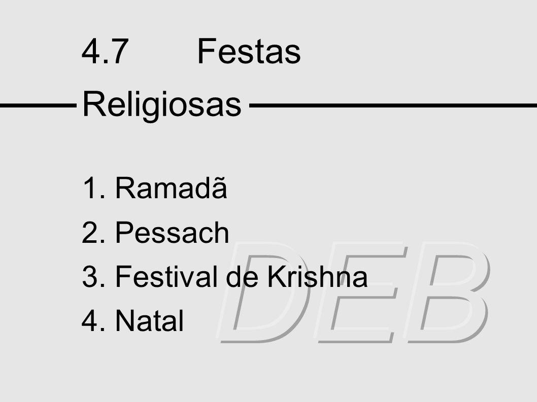 DEB 4.7 Festas Religiosas 1. Ramadã 2. Pessach 3. Festival de Krishna