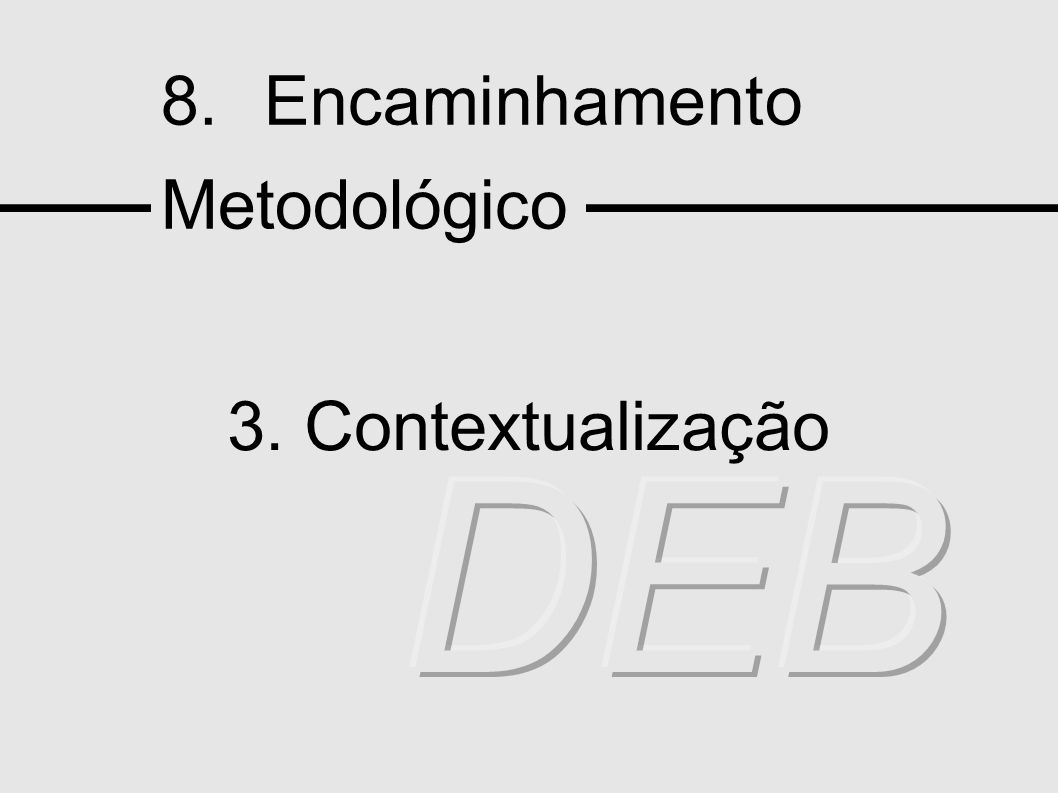8. Encaminhamento Metodológico