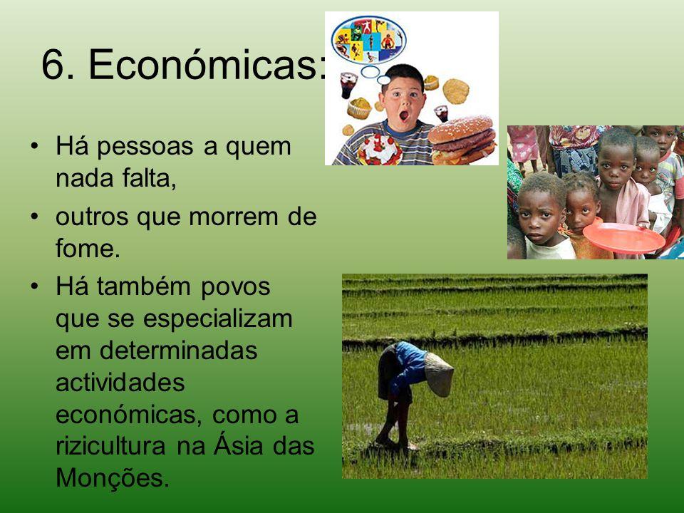 6. Económicas: Há pessoas a quem nada falta,