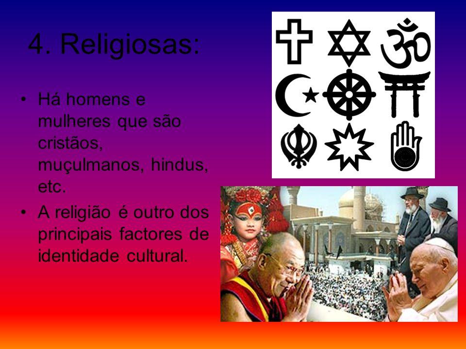 4. Religiosas: Há homens e mulheres que são cristãos, muçulmanos, hindus, etc.