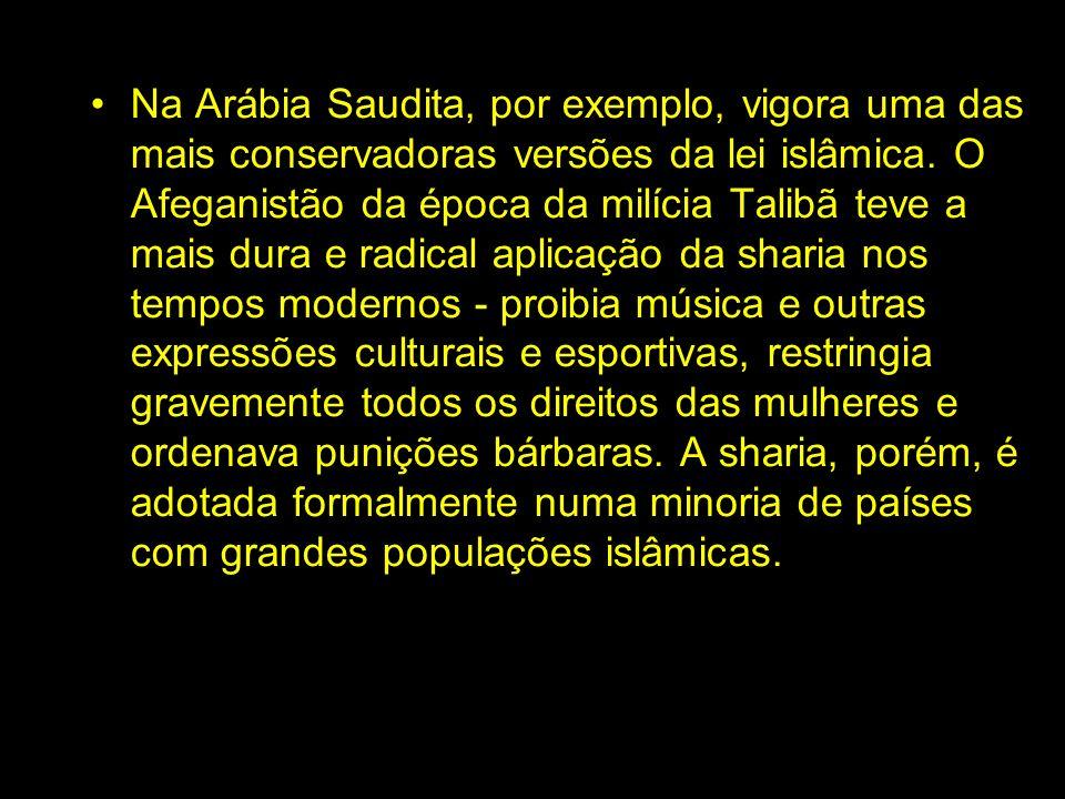 Na Arábia Saudita, por exemplo, vigora uma das mais conservadoras versões da lei islâmica.