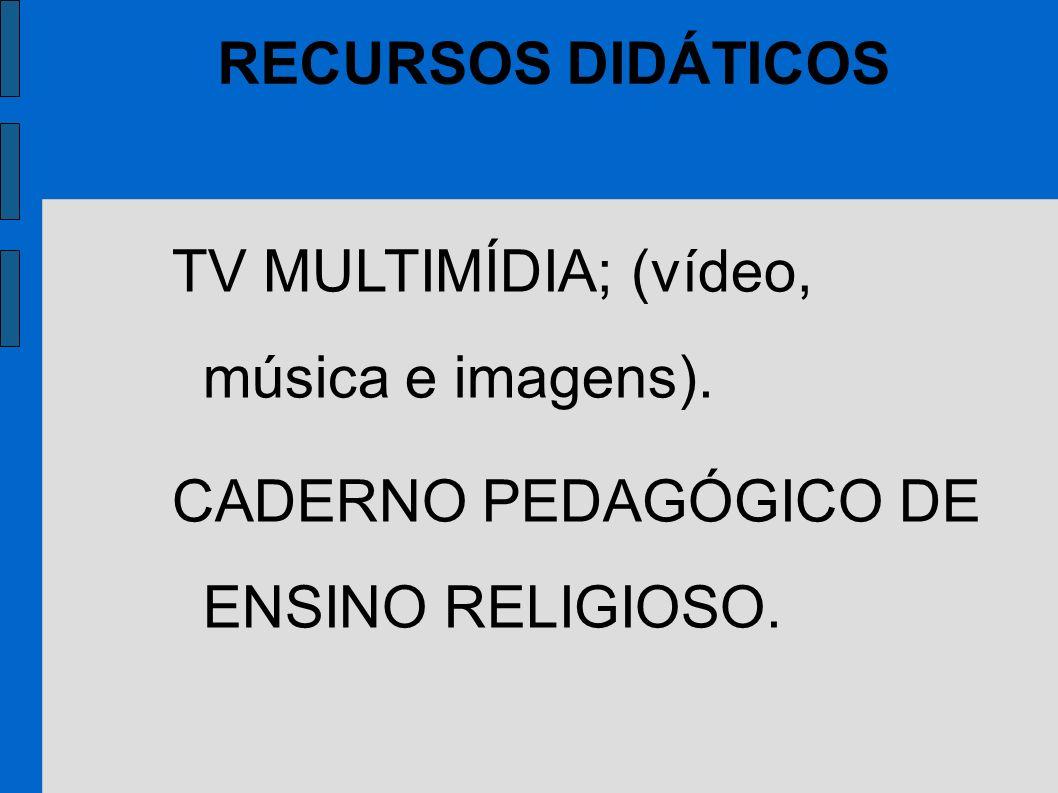 RECURSOS DIDÁTICOS TV MULTIMÍDIA; (vídeo, música e imagens).