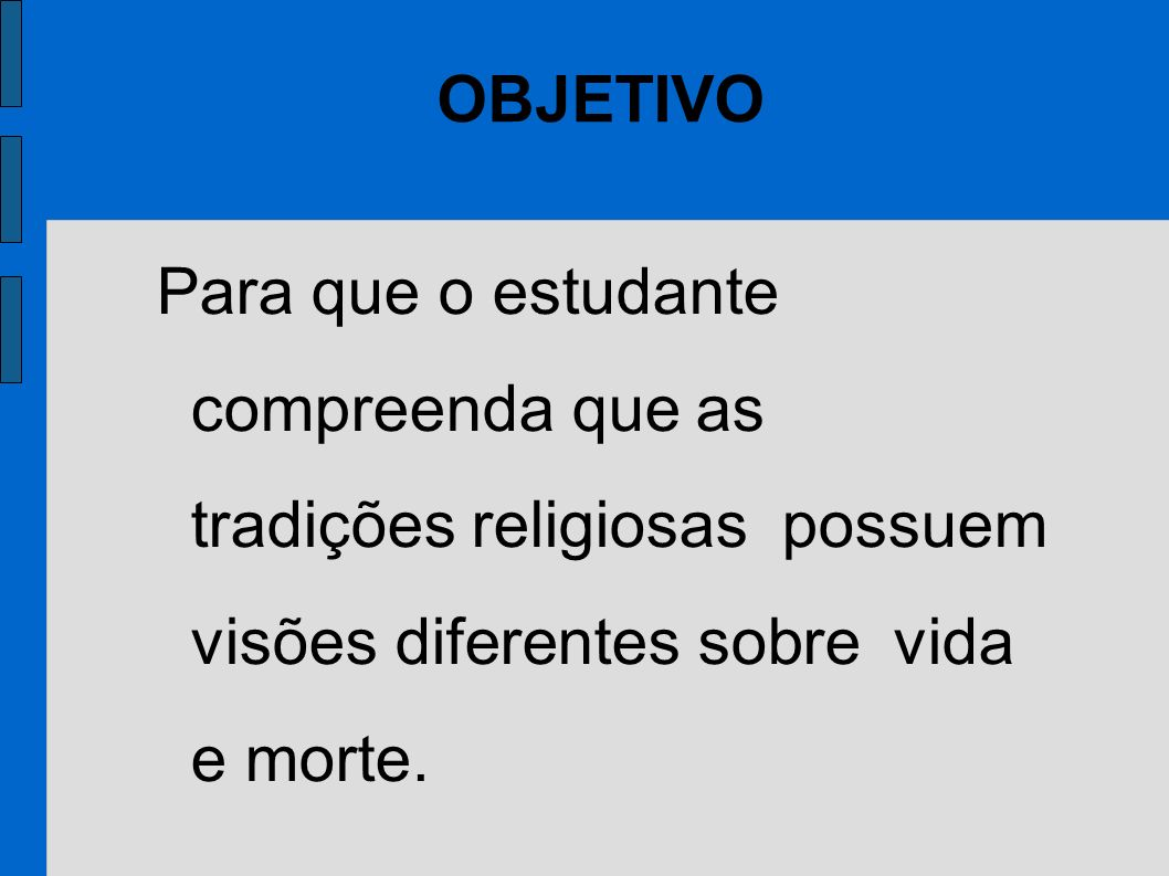OBJETIVOPara que o estudante compreenda que as tradições religiosas possuem visões diferentes sobre vida e morte.