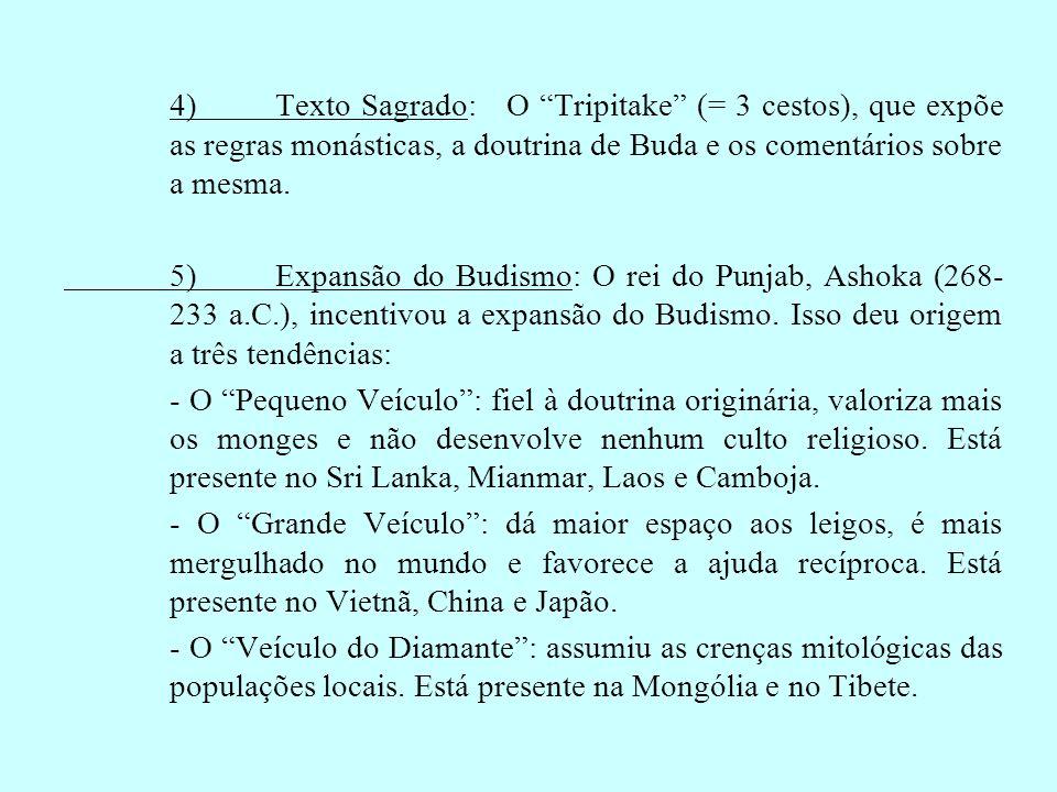 4) Texto Sagrado: O Tripitake (= 3 cestos), que expõe as regras monásticas, a doutrina de Buda e os comentários sobre a mesma.