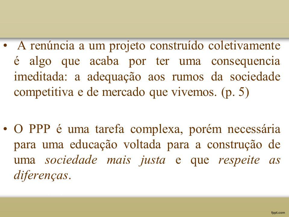 A renúncia a um projeto construído coletivamente é algo que acaba por ter uma consequencia imeditada: a adequação aos rumos da sociedade competitiva e de mercado que vivemos. (p. 5)
