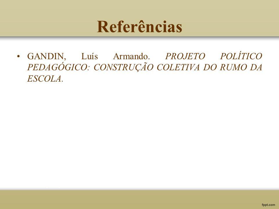 Referências GANDIN, Luís Armando.