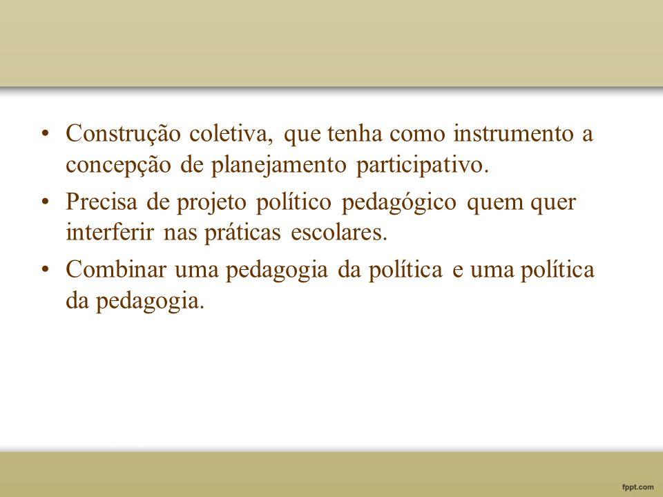 Construção coletiva, que tenha como instrumento a concepção de planejamento participativo.