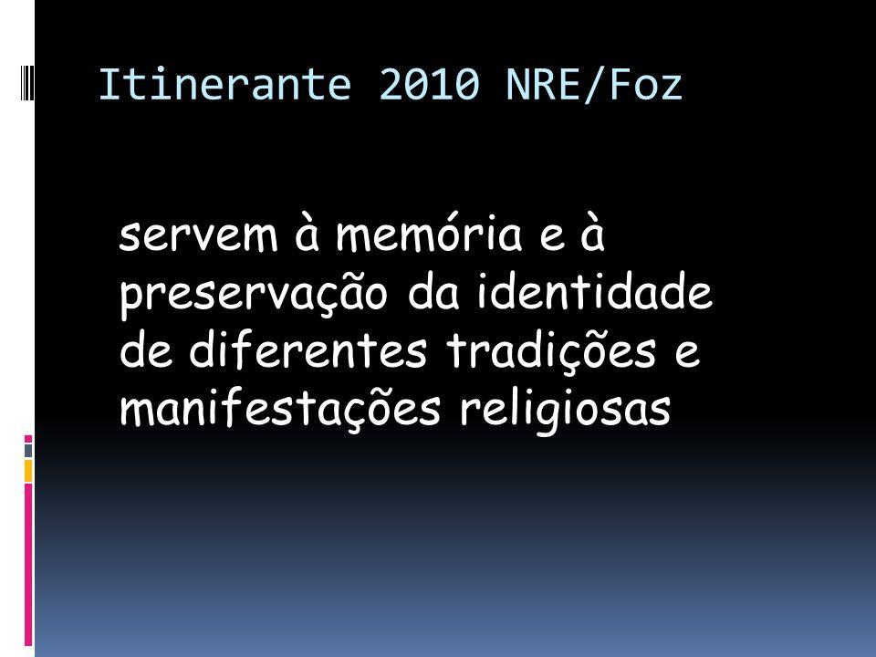 Itinerante 2010 NRE/Fozservem à memória e à preservação da identidade de diferentes tradições e manifestações religiosas.