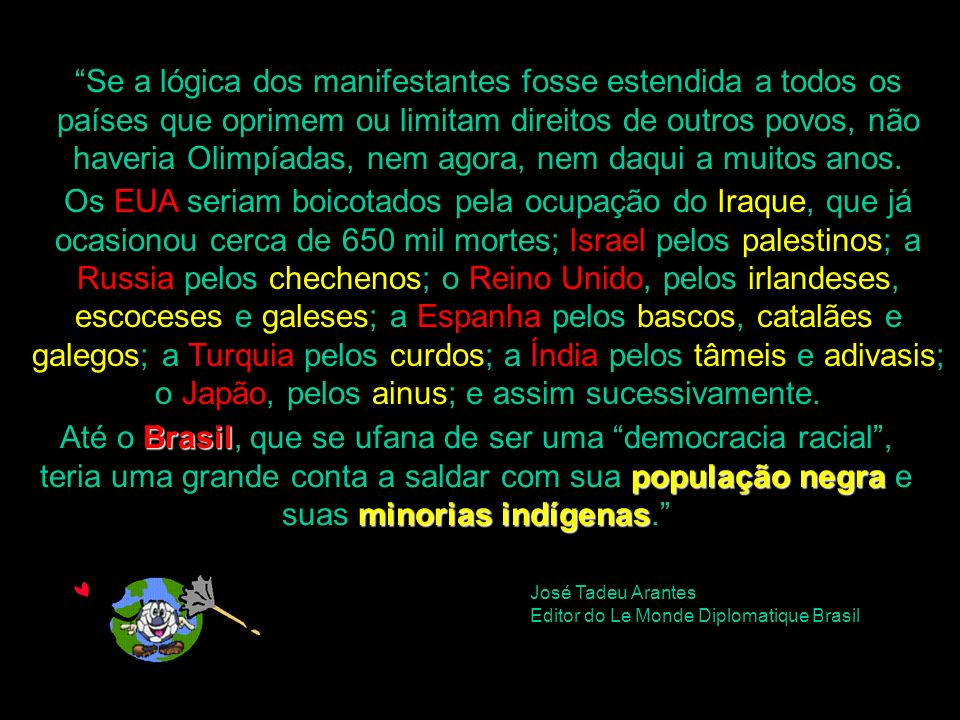 Se a lógica dos manifestantes fosse estendida a todos os países que oprimem ou limitam direitos de outros povos, não haveria Olimpíadas, nem agora, nem daqui a muitos anos.