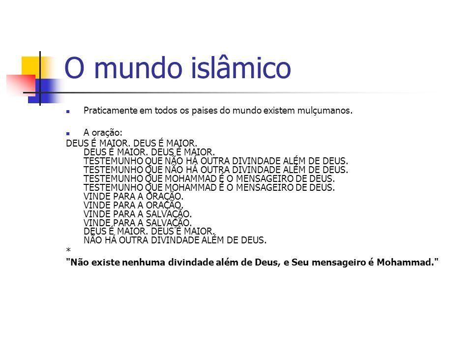 O mundo islâmico Praticamente em todos os paises do mundo existem mulçumanos. A oração: