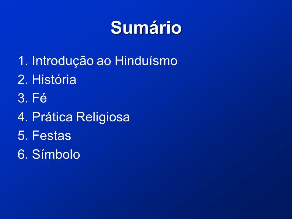 Sumário 1. Introdução ao Hinduísmo 2. História 3. Fé