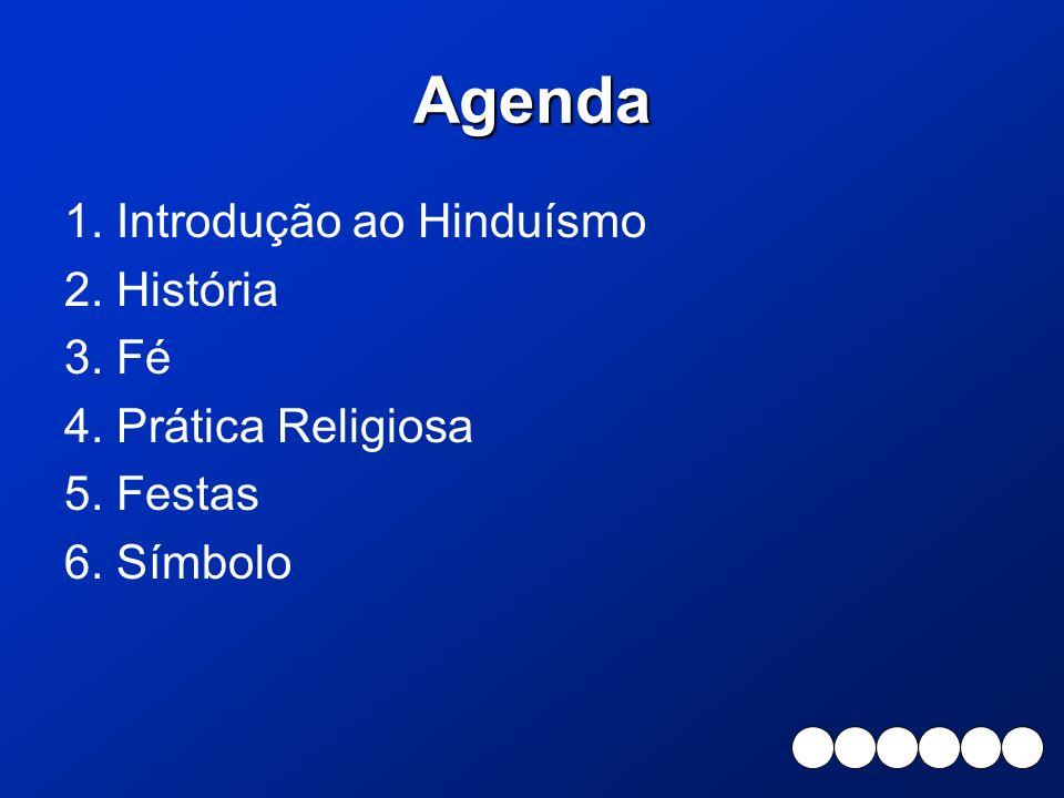 Agenda 1. Introdução ao Hinduísmo 2. História 3. Fé