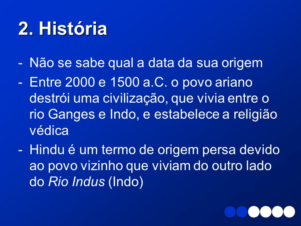 2. História Não se sabe qual a data da sua origem