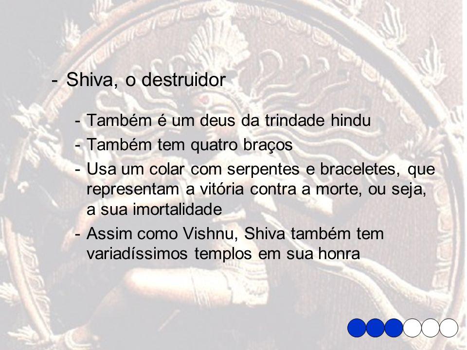 Shiva, o destruidor Também é um deus da trindade hindu